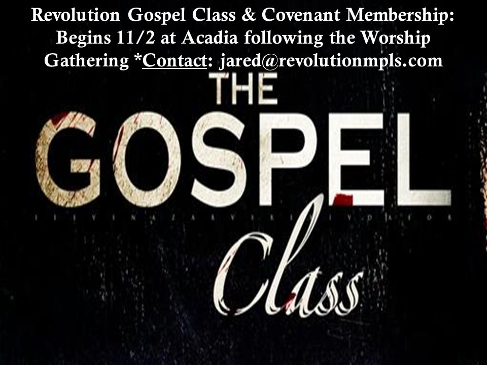 Missional Communities paul@revolutionmpls.com Revolution Gospel Class & Covenant Membership: Begins 11/2 at Acadia following the Worship Gathering *Co