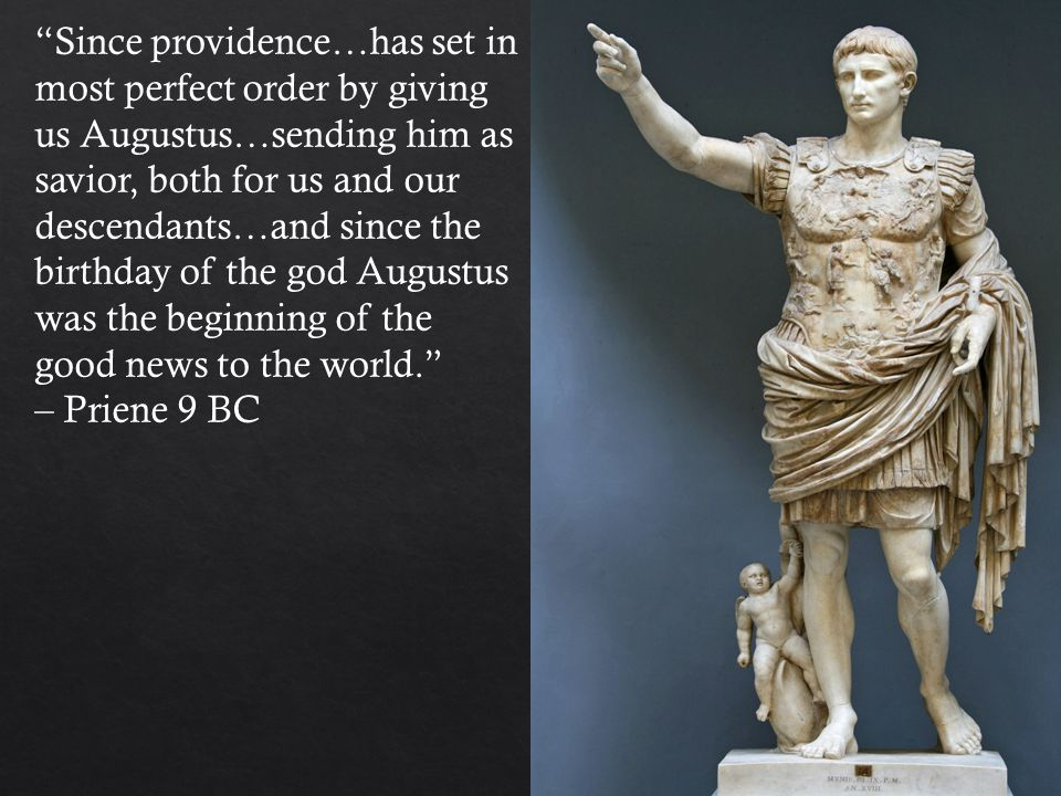 """Since providence…has set in most perfect order by giving us Augustus…sending him as savior, both for us and our descendants…and since the birthday of"