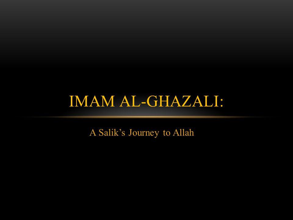 A Salik's Journey to Allah IMAM AL-GHAZALI: