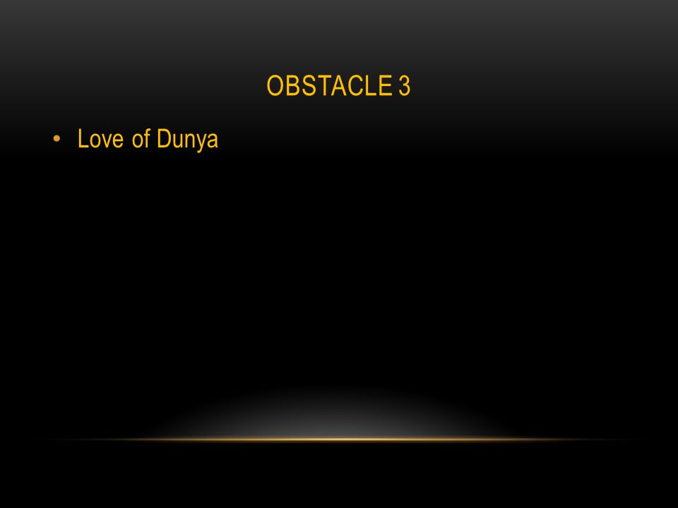 OBSTACLE 3 Love of Dunya
