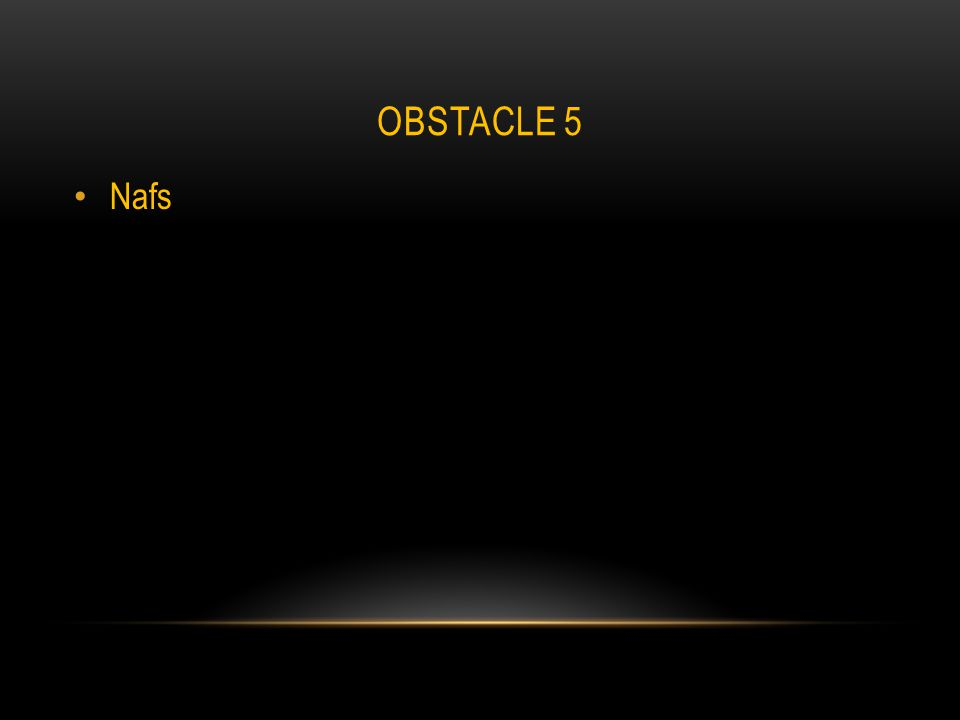 OBSTACLE 5 Nafs