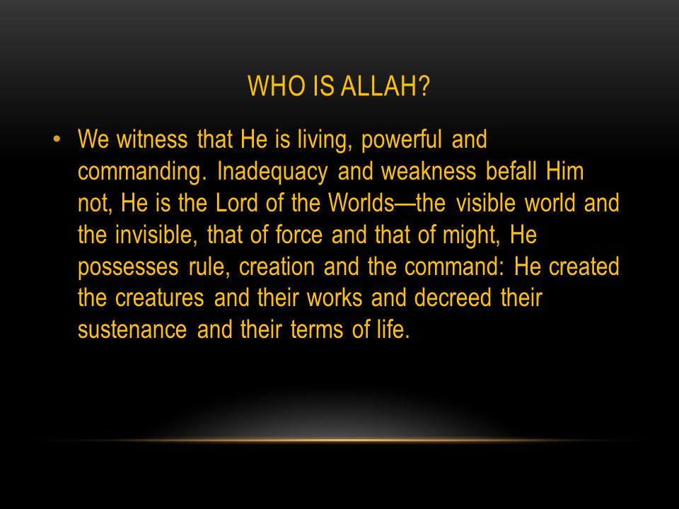 WHO IS ALLAH. We witness that He is living, powerful and commanding.