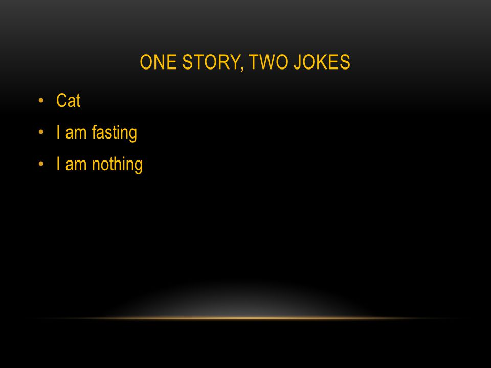 ONE STORY, TWO JOKES Cat I am fasting I am nothing