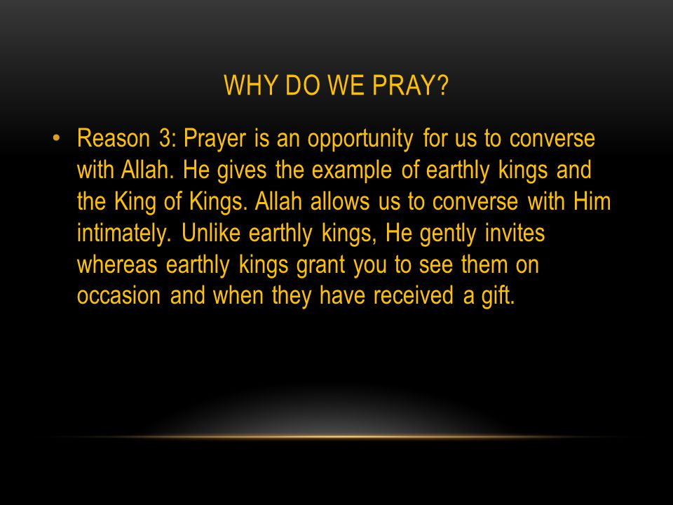 WHY DO WE PRAY. Reason 3: Prayer is an opportunity for us to converse with Allah.