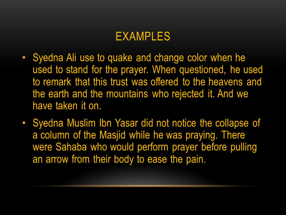 EXAMPLES Syedna Ali use to quake and change color when he used to stand for the prayer.