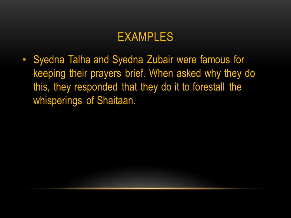EXAMPLES Syedna Talha and Syedna Zubair were famous for keeping their prayers brief.