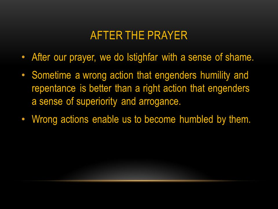 AFTER THE PRAYER After our prayer, we do Istighfar with a sense of shame.
