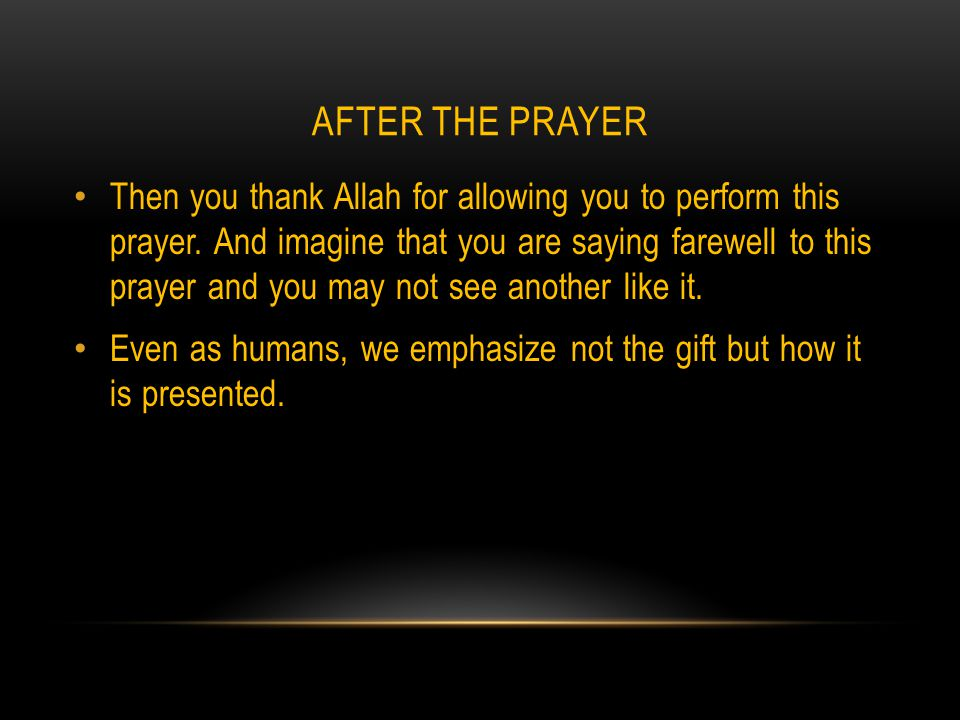 AFTER THE PRAYER Then you thank Allah for allowing you to perform this prayer.