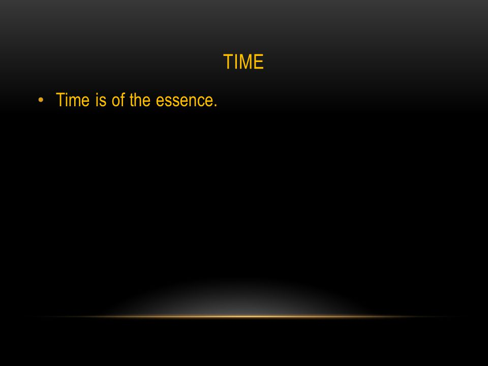 TIME Time is of the essence.