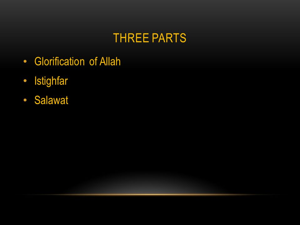 THREE PARTS Glorification of Allah Istighfar Salawat