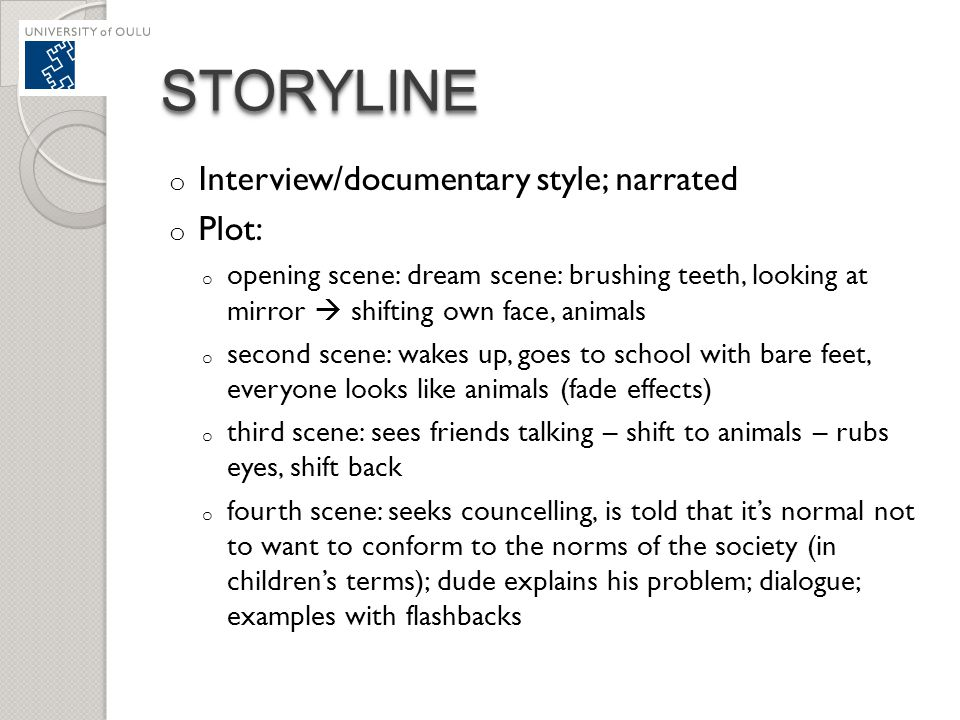 STORYLINESTORYLINE o Interview/documentary style; narrated o Plot: o opening scene: dream scene: brushing teeth, looking at mirror  shifting own face