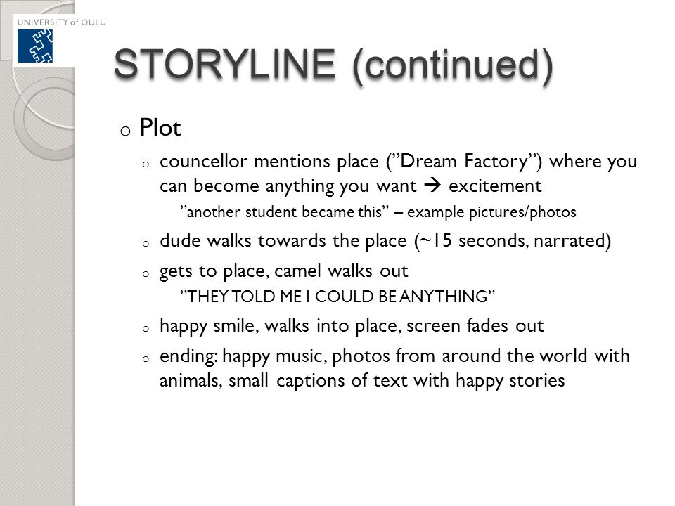"STORYLINE (continued) o Plot o councellor mentions place (""Dream Factory"") where you can become anything you want  excitement ""another student became"