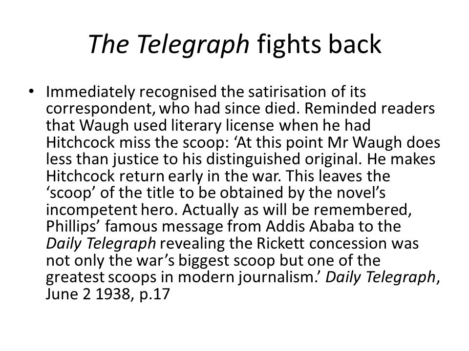 The Telegraph fights back Immediately recognised the satirisation of its correspondent, who had since died. Reminded readers that Waugh used literary