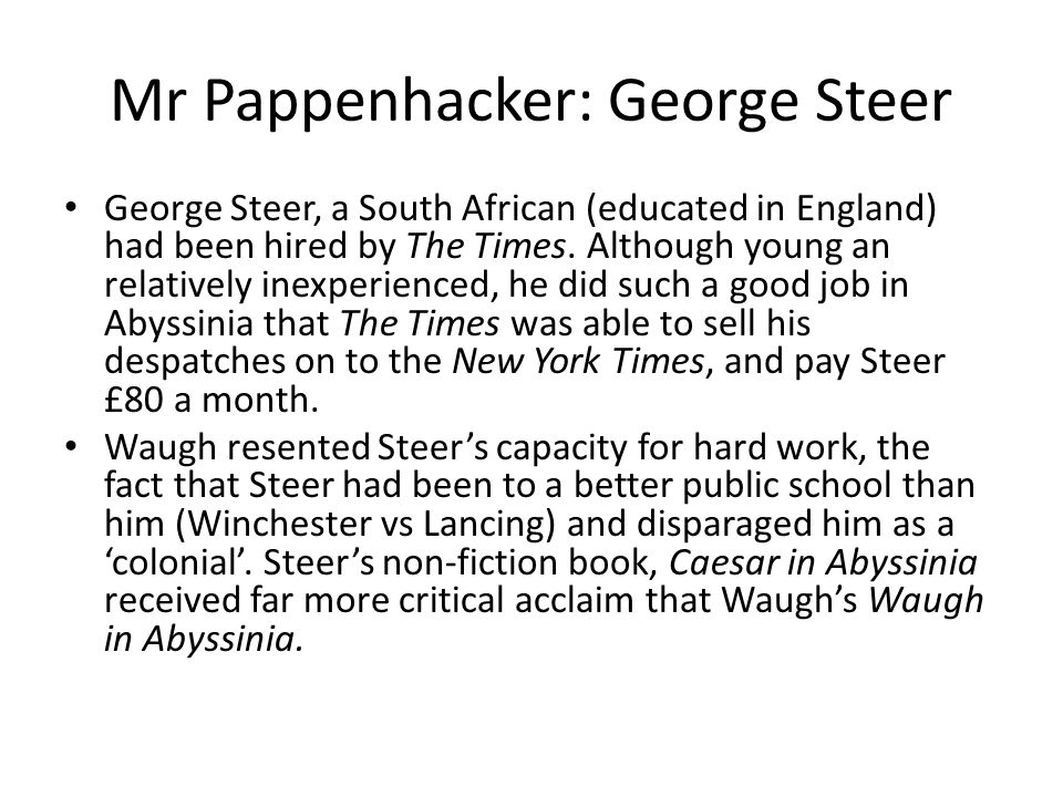 Mr Pappenhacker: George Steer George Steer, a South African (educated in England) had been hired by The Times. Although young an relatively inexperien