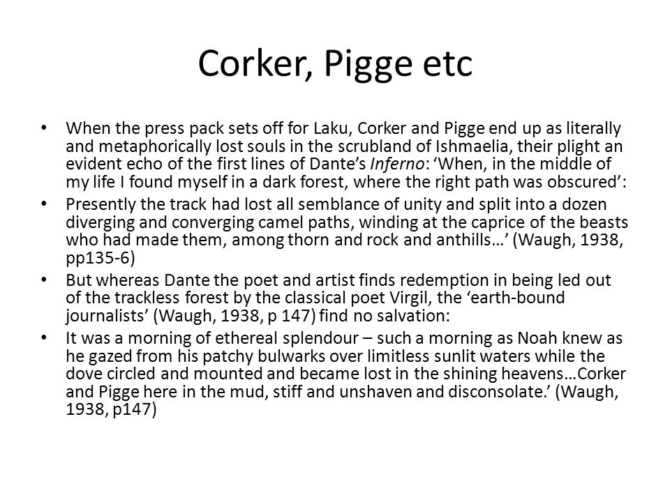 Corker, Pigge etc When the press pack sets off for Laku, Corker and Pigge end up as literally and metaphorically lost souls in the scrubland of Ishmae