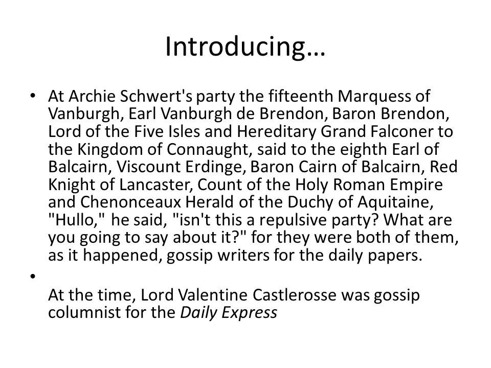 Introducing… At Archie Schwert's party the fifteenth Marquess of Vanburgh, Earl Vanburgh de Brendon, Baron Brendon, Lord of the Five Isles and Heredit