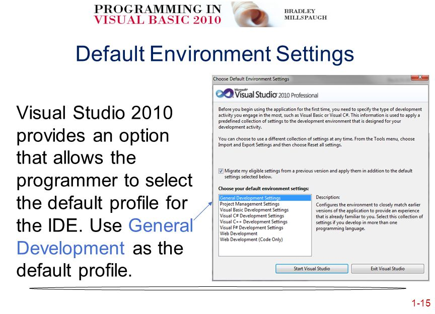 1-15 Default Environment Settings Visual Studio 2010 provides an option that allows the programmer to select the default profile for the IDE.