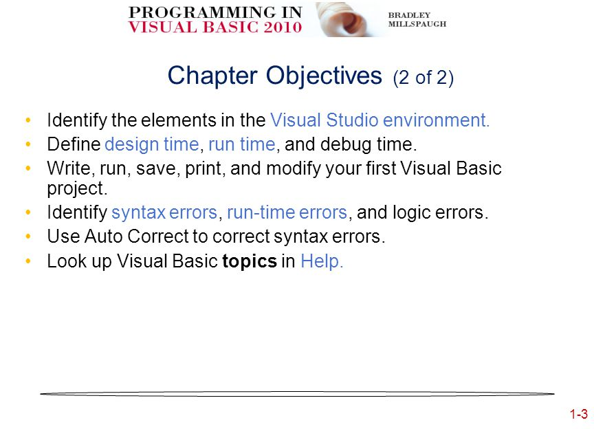 1-3 Chapter Objectives (2 of 2) Identify the elements in the Visual Studio environment.
