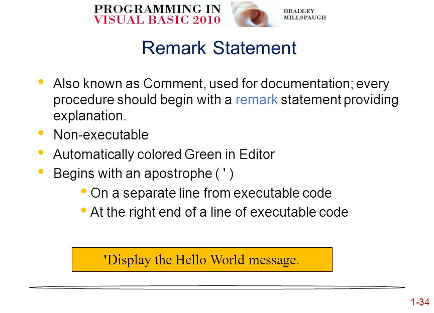 1-34 Remark Statement Also known as Comment, used for documentation; every procedure should begin with a remark statement providing explanation.