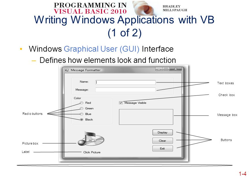 1-5 Writing Windows Applications with VB (2 of 2) Elements are called controls and are added using a toolbox.