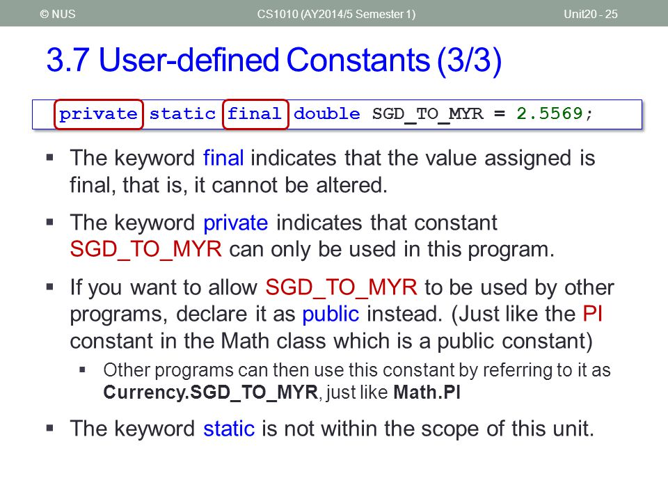 3.8 Java Naming Convention (1/2) CS1010 (AY2014/5 Semester 1)Unit20 - 26© NUS  Java has a rather comprehensive naming convention on naming of classes, objects, methods, constants, etc.
