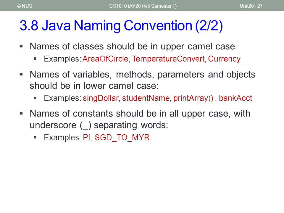 3.9 Writing Java Methods (1/6) CS1010 (AY2014/5 Semester 1)Unit20 - 28© NUS  What we call functions in C are called methods in Java.