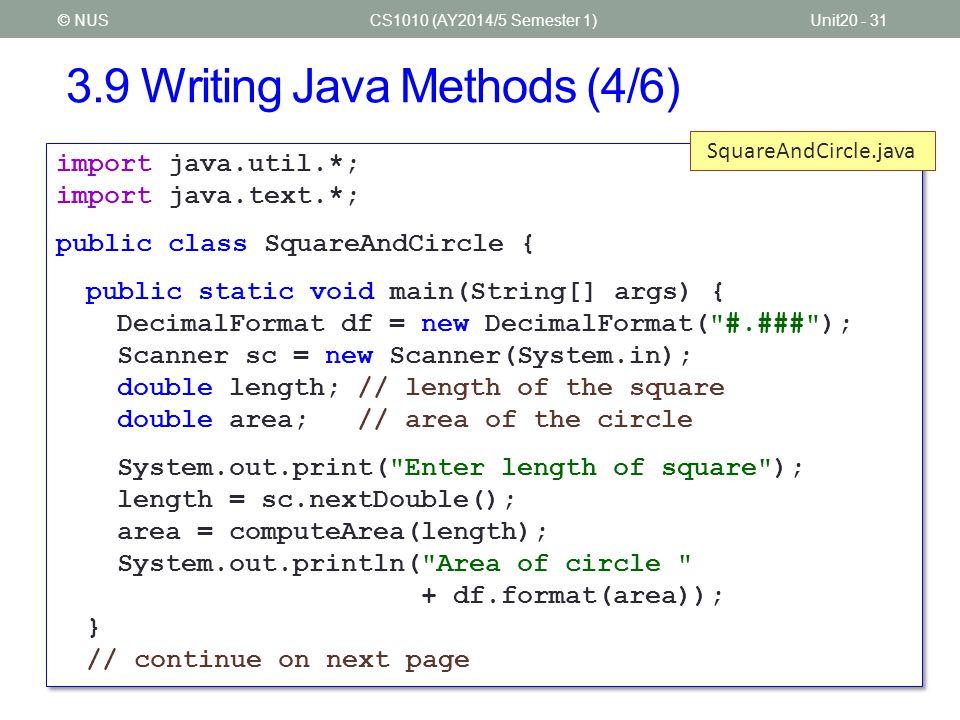 3.9 Writing Java Methods (5/6) CS1010 (AY2014/5 Semester 1)Unit20 - 32© NUS public class SquareAndCircle { public static void main(String[] args) {...