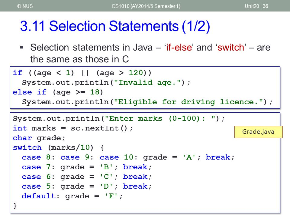 3.11 Selection Statements (2/2) CS1010 (AY2014/5 Semester 1)Unit20 - 37© NUS  Short-circuit evaluation applies in Java as in C if ((count != 0) && (sum/count > 0.5)) {...