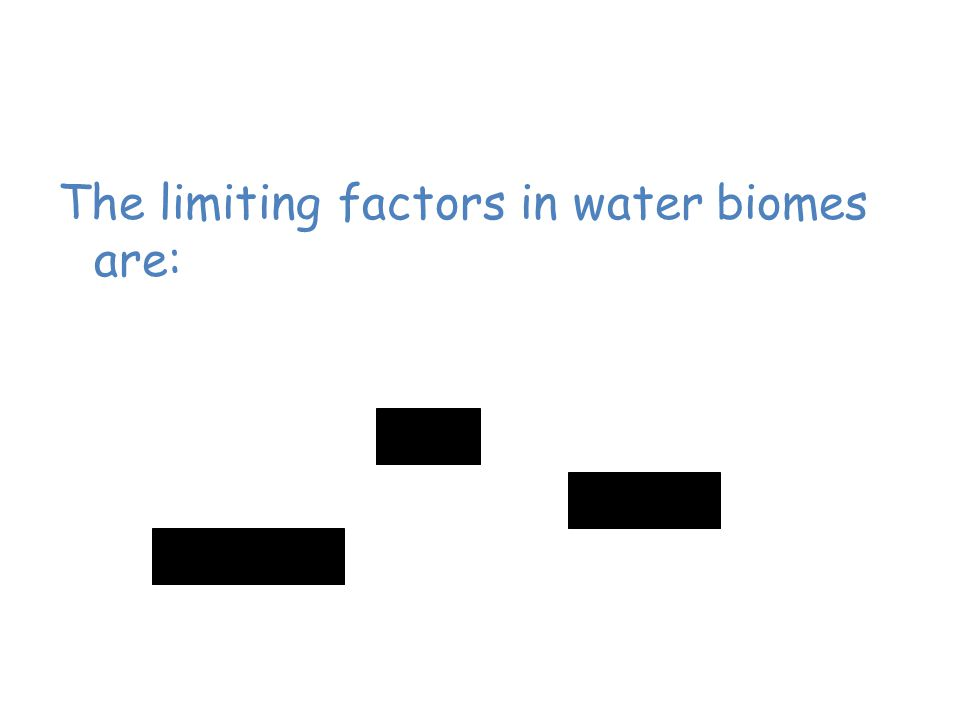 Aquatic Biomes The limiting factors in water biomes are: – Amount of salt (salinity) – Amount of dissolved oxygen – Sunlight