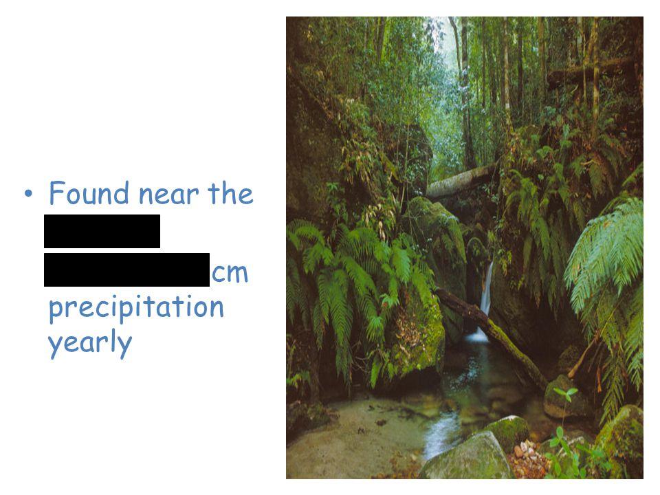 Tropical Rain Forest Found near the equator 200 to 225 cm precipitation yearly