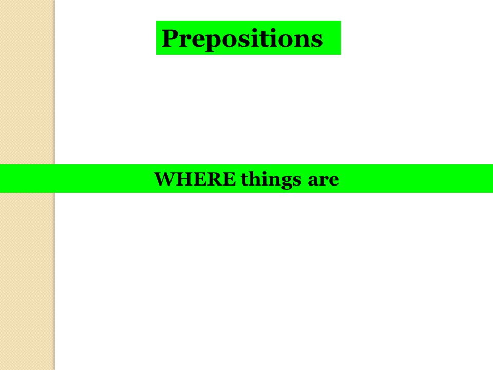 Prepositions WHERE things are