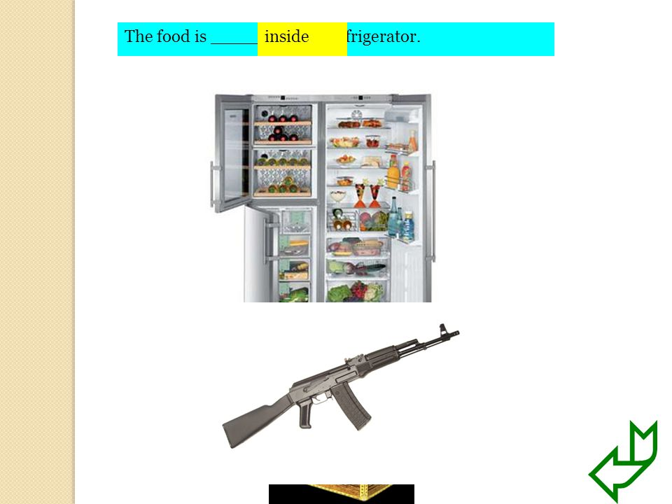 The food is ________ the refrigerator.inside