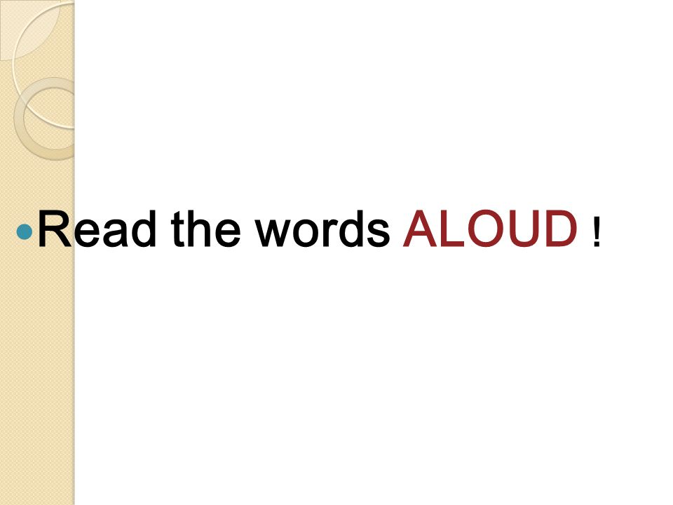 Read the words ALOUD !