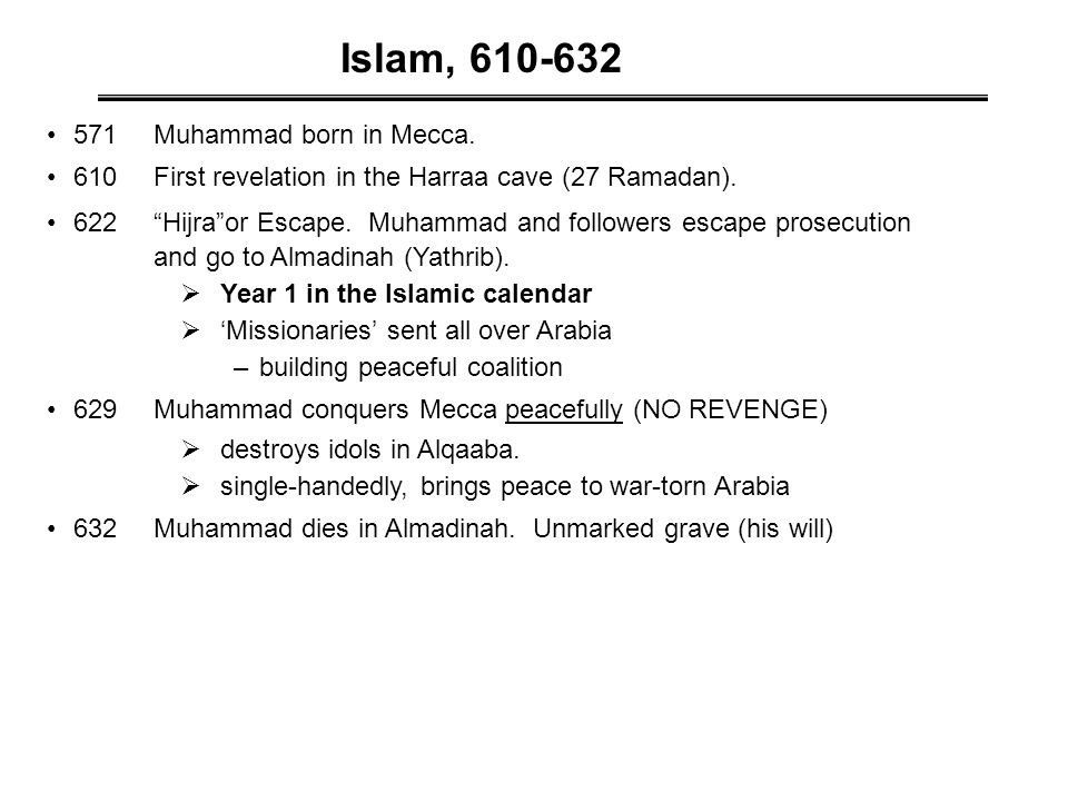 571Muhammad born in Mecca. 610 First revelation in the Harraa cave (27 Ramadan).
