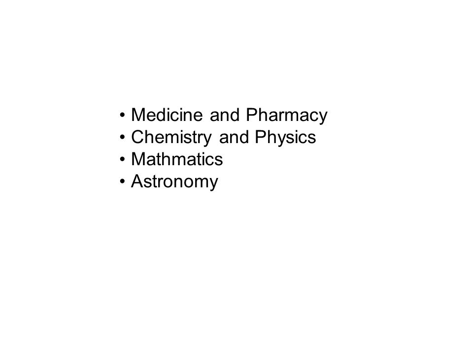 Medicine and Pharmacy Chemistry and Physics Mathmatics Astronomy