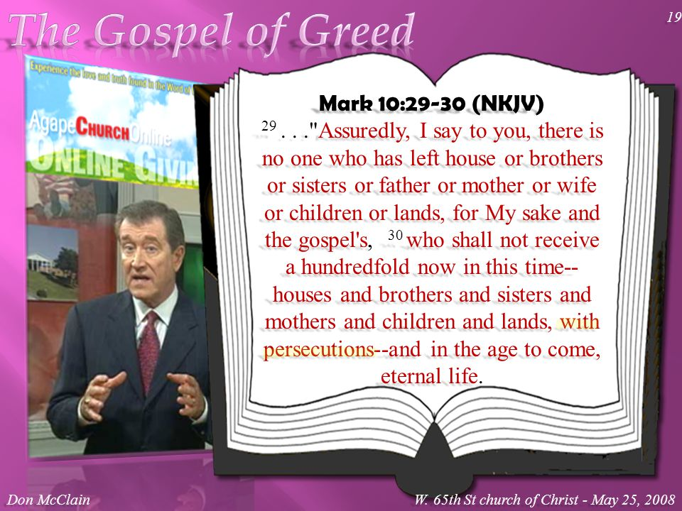 Mark 10:29-30 (NKJV) 29... Assuredly, I say to you, there is no one who has left house or brothers or sisters or father or mother or wife or children or lands, for My sake and the gospel s, 30 who shall not receive a hundredfold now in this time-- houses and brothers and sisters and mothers and children and lands, with persecutions--and in the age to come, eternal life.