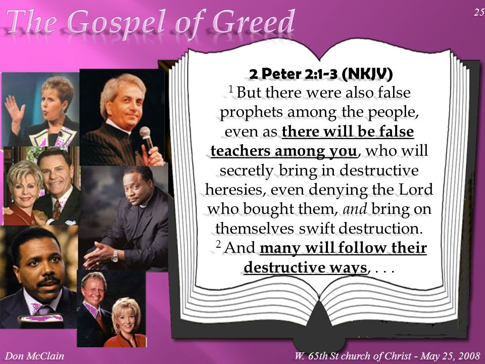 2 Peter 2:1-3 (NKJV) 1 But there were also false prophets among the people, even as there will be false teachers among you, who will secretly bring in destructive heresies, even denying the Lord who bought them, and bring on themselves swift destruction.