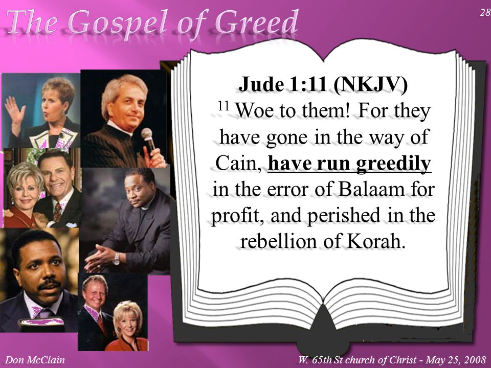 Jude 1:11 (NKJV) 11 Woe to them! For they have gone in the way of Cain, have run greedily in the error of Balaam for profit, and perished in the rebel