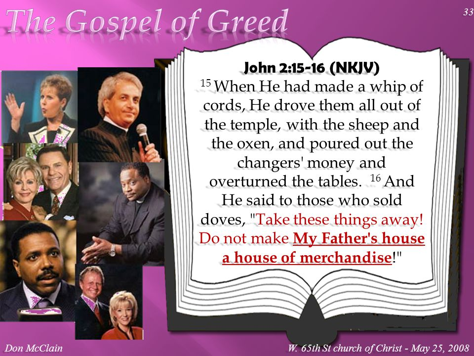 John 2:15-16 (NKJV) 15 When He had made a whip of cords, He drove them all out of the temple, with the sheep and the oxen, and poured out the changers money and overturned the tables.