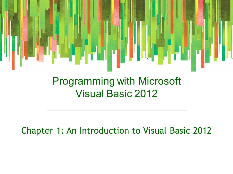 Programming with Microsoft Visual Basic 2012 Chapter 1: An Introduction to Visual Basic 2012