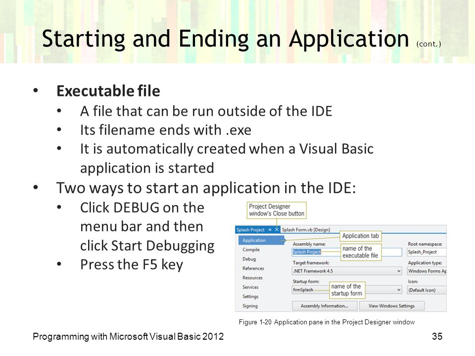 Starting and Ending an Application (cont.) Programming with Microsoft Visual Basic 201235 Figure 1-20 Application pane in the Project Designer window