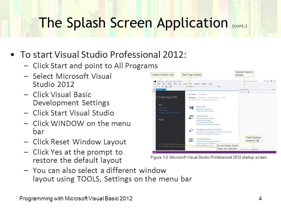 To start Visual Studio Professional 2012: –Click Start and point to All Programs –Select Microsoft Visual Studio 2012 –Click Visual Basic Development