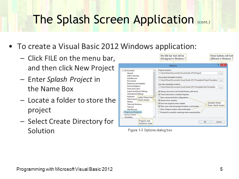 To create a Visual Basic 2012 Windows application: –Click FILE on the menu bar, and then click New Project –Enter Splash Project in the Name Box –Loca