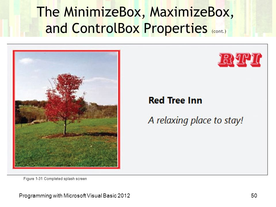Programming with Microsoft Visual Basic 201250 Figure 1-31 Completed splash screen The MinimizeBox, MaximizeBox, and ControlBox Properties (cont.)
