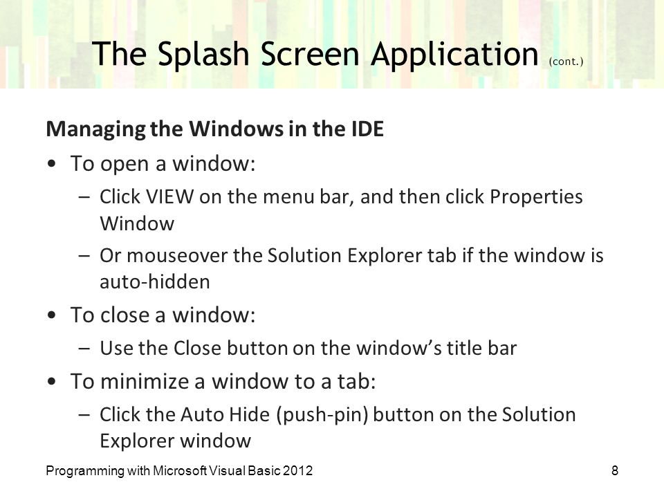 The Splash Screen Application (cont.) Managing the Windows in the IDE To open a window: –Click VIEW on the menu bar, and then click Properties Window