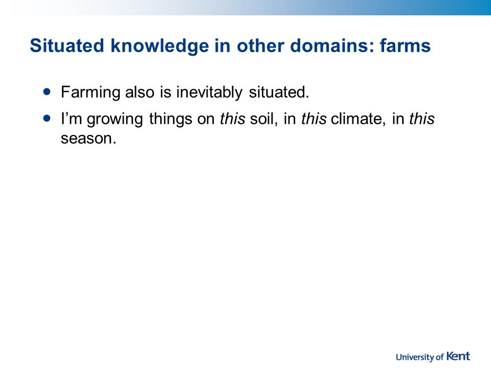 Situated knowledge in other domains: farms Farming also is inevitably situated.