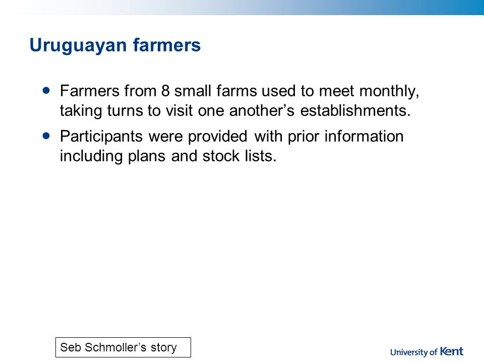 Uruguayan farmers Farmers from 8 small farms used to meet monthly, taking turns to visit one another's establishments.