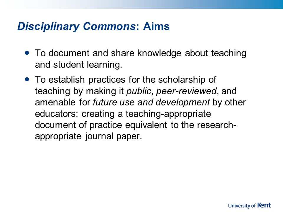 Disciplinary Commons: Aims To document and share knowledge about teaching and student learning.