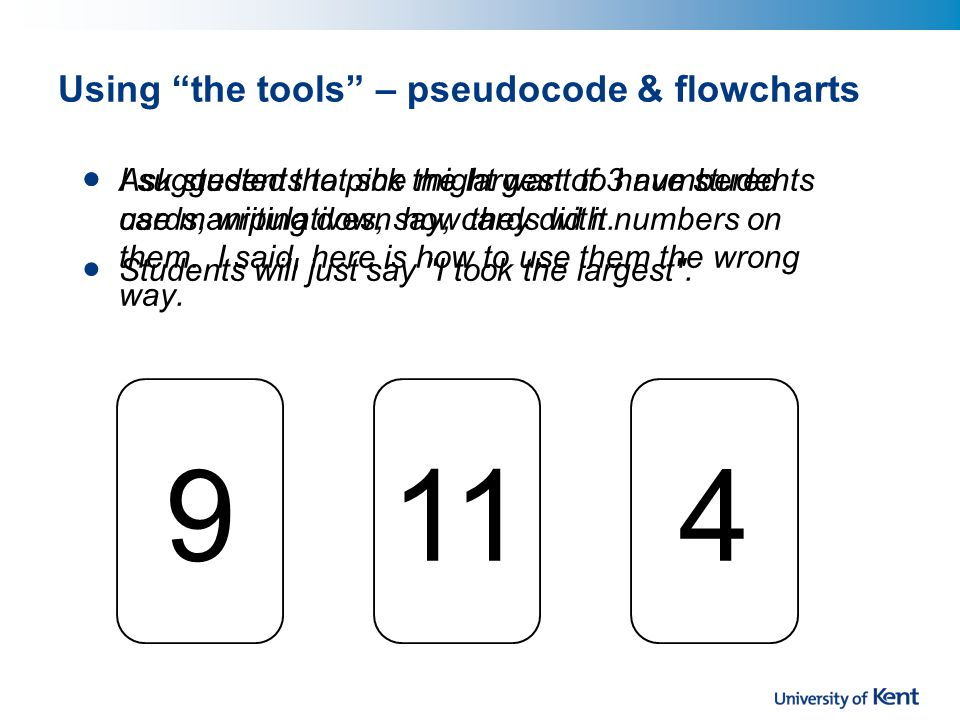 Using the tools – pseudocode & flowcharts I suggested that she might want to have students use manipulatives, say, cards with numbers on them.