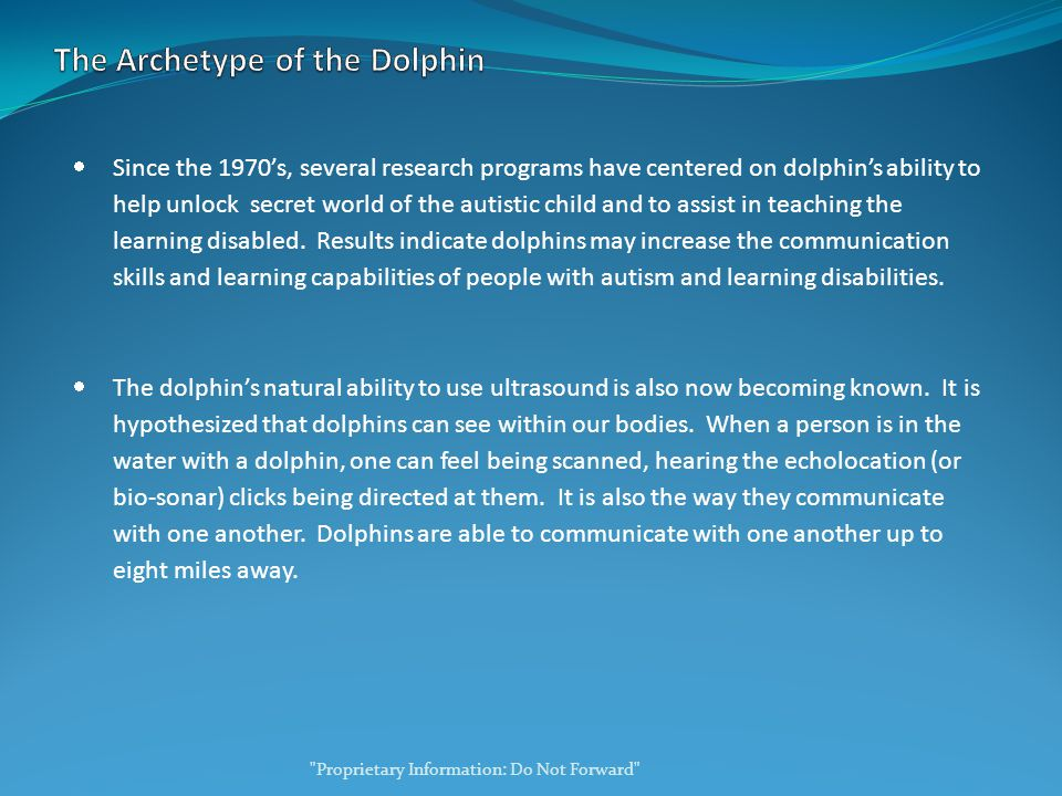  Since the 1970's, several research programs have centered on dolphin's ability to help unlock secret world of the autistic child and to assist in teaching the learning disabled.